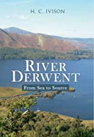 River Derwent: From Sea to Source, by H. C. Ivison