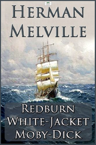 Herman melville - Herman Melville: Redburn, White-Jacket, Moby-Dick