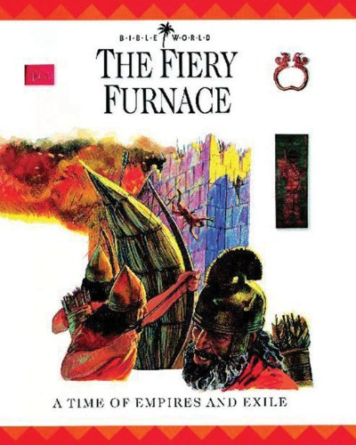 The Fiery Furnace: A Time of Empires and Exiles (Bible World)