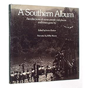 A Southern Album Recollections of Some People and Places and Times Gone by Irwin Gluster and Willie Morris