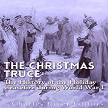 The Christmas Truce of 1914: The History of the Holiday Ceasefire During World War I | Livre audio Auteur(s) :  Charles River Editors Narrateur(s) : Mark Norman