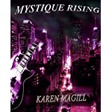 Mystique Rising (formerly Let Us Play, A Rock 'n Roll Love Story) ~ Karen Magill