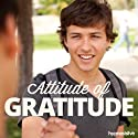 Attitude of Gratitude Hypnosis: Be Grateful for What You Have, with Hypnosis  by Hypnosis Live Narrated by Hypnosis Live
