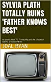 img - for Sylvia Plath Totally Ruins 'Father Knows Best': 50 Poems About TV, TV Watching and the Existential Sadness of Conan O'Brien book / textbook / text book