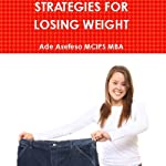 Strategies for Losing Weight | Ade Asefeso, MCIPS MBA