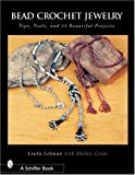 img - for Bead Crochet Jewelry: Tools, Tips and and 15 Beautiful Projects by Lehman, Linda, Grant, Shelley (2004) Paperback book / textbook / text book