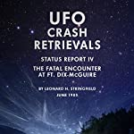 UFO Crash Retrievals - Status Report IV: The Fatal Encounter at Ft. Dix-McGuire - A Case Study | Leonard H. Stringfield