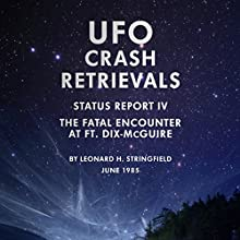 UFO Crash Retrievals - Status Report IV: The Fatal Encounter at Ft. Dix-McGuire - A Case Study (       UNABRIDGED) by Leonard H. Stringfield Narrated by Pete Ferrand
