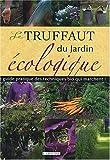 echange, troc Jean-Michel Groult, Catherine Delvaux, Philippe Asseray, Patricia Beucher, Collectif - Le Truffaut du jardin écologique