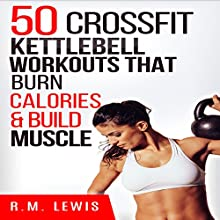 CrossFit Kettlebell Workouts: The Top 50 Kettlebell CrossFit Workouts That Burn Calories & Build Muscle | Livre audio Auteur(s) : R. M. Lewis Narrateur(s) : Lindsey Purcell