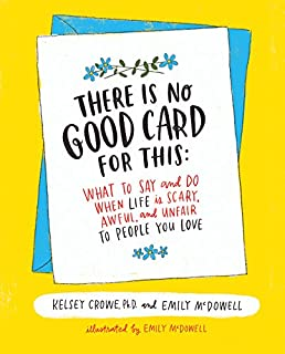 Book Cover: There Is No Good Card for This: What To Say and Do When Life Is Scary, Awful, and Unfair to People You Love