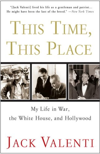 This Time, This Place: My Life in War, the White House, and Hollywood (Jack Valenti compare prices)