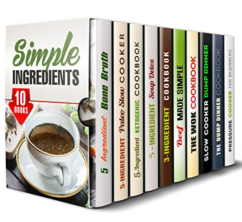 Simple Ingredients Box Set (10 in 1): Bone Broth, Paleo Slow Cooker, Ketogenic, Beef, Wok, Dump Dinner Recipes for Easy and Fun Cooking (Quick and Easy Recipes & Dump Dinners) by Melissa Hendricks, Paula Hess, Elsa Griffin, Jillian Riggs, Natasha Singleton, Erica Shaw, Carmen Haynes, Jessica Meyer, Julie Peck