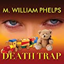 Death Trap Audiobook by M. William Phelps Narrated by Kevin Foley