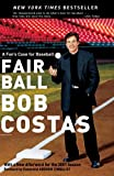 Fair Ball: A Fan's Case for Baseball (0767904664) by Bob Costas