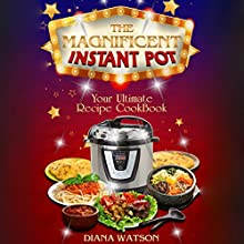 The Magnificent Instant Pot: Your Ultimate Instant Pot Recipe Cookbook Audiobook by Diana Watson Narrated by Tiffany Marie Khoshaba
