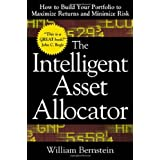 "Intelligent Asset Allocator: How to Build Your Portfolio to Maximize Returns and Minimize Riskvon ""William Bernstein"""