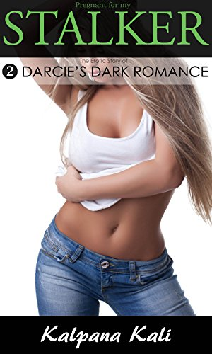 Pregnant for my Stalker 2: The Erotic Story of Darcie's Dark Romance