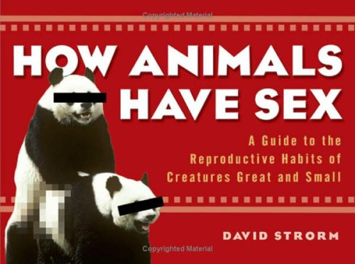 How Animals Have Sex, DAVID STRORM