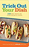 img - for Trick Out Your Dish: 110 New Twists on Your Favorite Foods book / textbook / text book