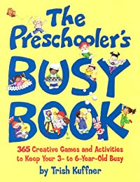 The Preschooler's Busy Book: 365 Creative Games and Activities to Occupy Your 3-To-6-Year-Old download ebook