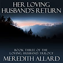 Her Loving Husband's Return: Book Three of the Loving Husband Trilogy (       UNABRIDGED) by Meredith Allard Narrated by Laura Jennings