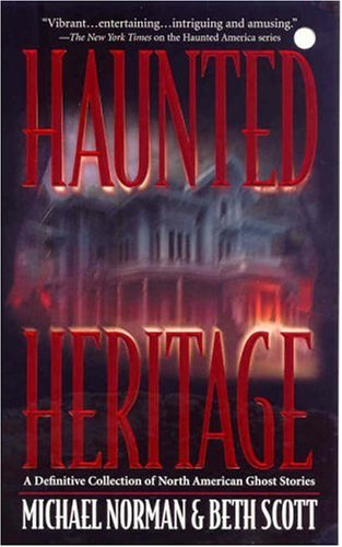 Haunted Heritage : A DEFINITIVE COLLECTION OF NORTH AMERICAN GHOST STORIES, MICHAEL NORMAN