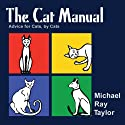 The Cat Manual (       UNABRIDGED) by Michael Ray Taylor Narrated by Michael Ray Taylor