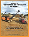 The Story of Northwest Engineering Company: Manufactured at Green Bay, Wisconsin