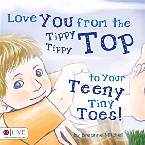 Love You from the Tippy Tippy Top to Your Teeny Tiny Toes! Audiobook