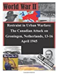 Restraint in Urban Warfare: The Canad...
