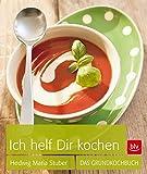 Ich helf Dir kochen: Das Grundkochbuch