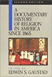 A Documentary History of Religion in America Since 1865 (Vol 2)