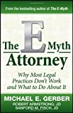 img - for The E-Myth Attorney: Why Most Legal Practices Don't Work and What to Do About It 1st (first) Edition by Gerber, Michael E., Armstrong J.D., Robert, Fisch J.D., Sanf published by Wiley (2010) book / textbook / text book