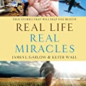 Real Life, Real Miracles: True Stories That Will Help You Believe (       UNABRIDGED) by James L. Garlow, Keith Wall Narrated by Jon Gauger