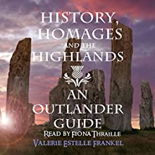 History, Homages and the Highlands: An Outlander Guide (       UNABRIDGED) by Valerie Estelle Frankel Narrated by Fiona Thraille