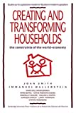 Creating and Transforming Households: The Constraints of the World-Economy (Studies in Modern Capitalism) (0521427134) by Smith, Joan