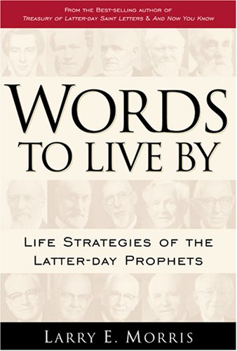 Image for Words to Live by: Life Strategies of Latter-Day Prophets