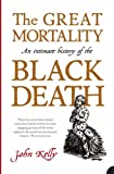 The Great Mortality: An Intimate History of the Black Death, the Most Devastating Plague of All Time (P.S.) (0007150709) by Kelly, John