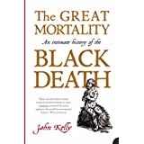 The Great Mortality: An Intimate History of the Black Deathby John Kelly