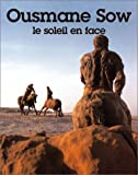 img - for Ousmane Sow: Le Soleil En Face book / textbook / text book