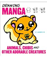 Drawing Manga Animals, Chibis, and Other Adorable Creatures