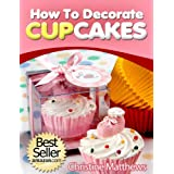 How To Decorate Cupcakes (Cake Decorating for Beginners Book 2) ~ Christine Matthews