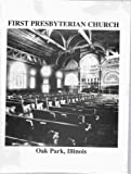 First Presbyterian Church of Oak Park , Illinois An Oral History Project covering the years 1885 through 1975