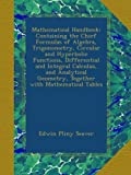 img - for Mathematical Handbook: Containing the Chief Formulas of Algebra, Trigonometry, Circular and Hyperbolic Functions, Differential and Integral Calculus, ... Geometry, Together with Mathematical Tables book / textbook / text book
