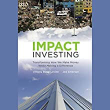 Impact Investing: Transforming How We Make Money While Making a Difference Audiobook by Antony Bugg-Levine, Jed Emerson Narrated by Tim Lundeen