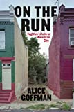 Alice Goffman On the Run: Fugitive Life in an American City (Fieldwork Encounters and Discoveries)