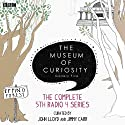 The Museum of Curiosity: Complete Series 5 Radio/TV Program by  BBC Narrated by John Lloyd, Jimmy Carr