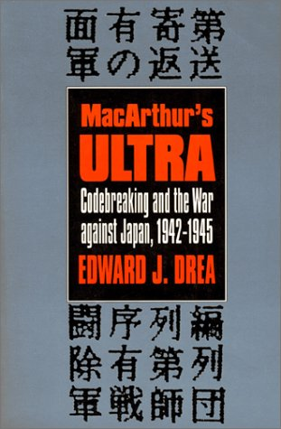 MacArthur's Ultra: Codebreaking and the War Against Japan, 1942-1945 (Modern War Studies)