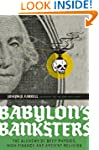 Babylon's Banksters: The Alchemy of D...